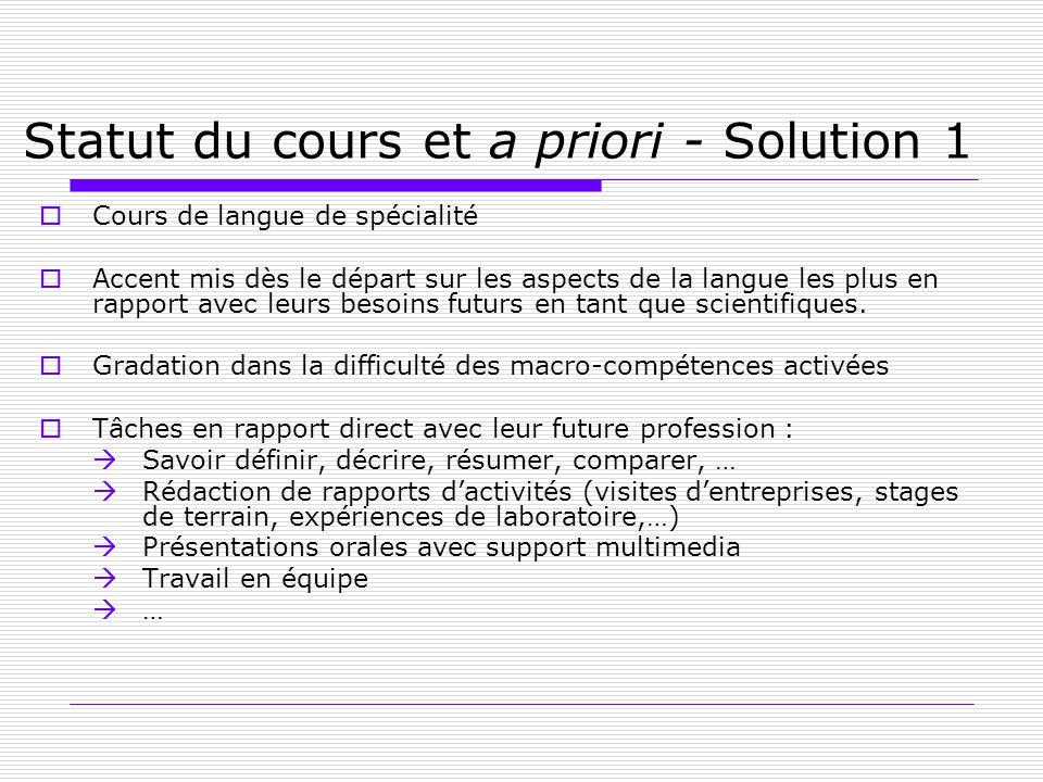 Statut du cours et a priori - Solution 1 Cours de langue de spécialité Accent mis dès le départ sur les aspects de la langue les plus en rapport avec