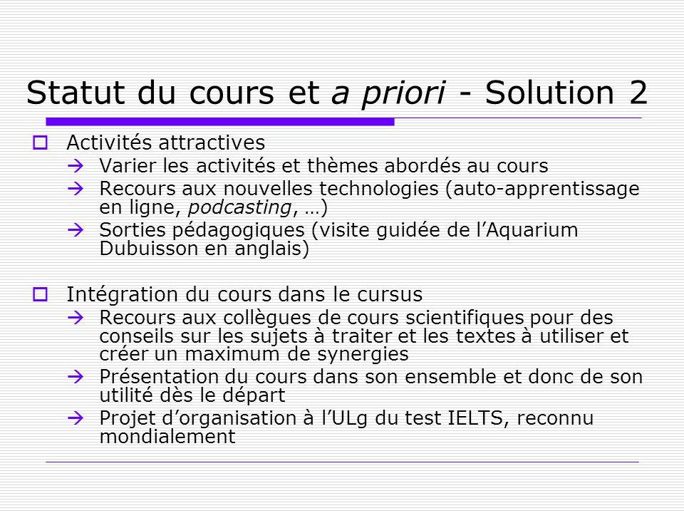 Statut du cours et a priori - Solution 2 Activités attractives Varier les activités et thèmes abordés au cours Recours aux nouvelles technologies (aut