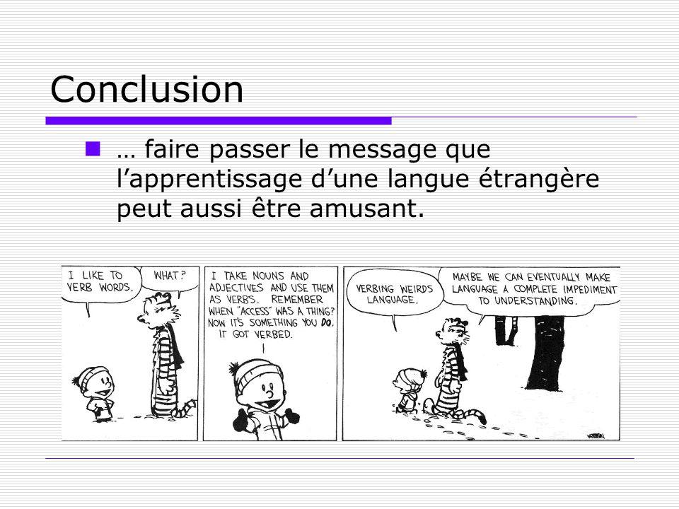 Conclusion … faire passer le message que lapprentissage dune langue étrangère peut aussi être amusant.