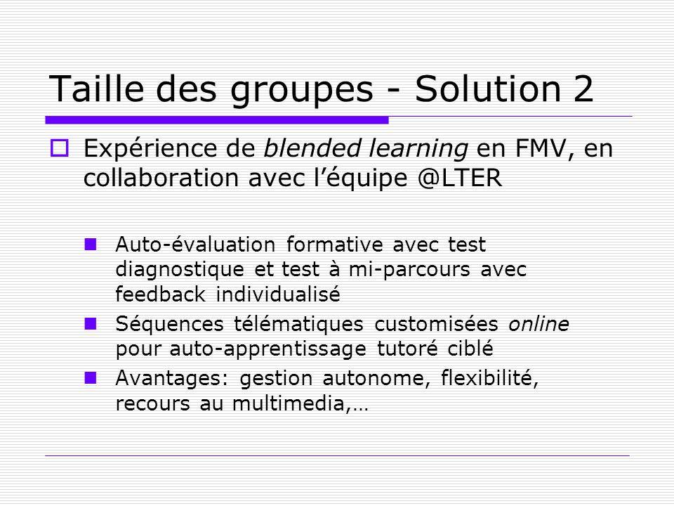 Taille des groupes - Solution 2 Expérience de blended learning en FMV, en collaboration avec léquipe @LTER Auto-évaluation formative avec test diagnos