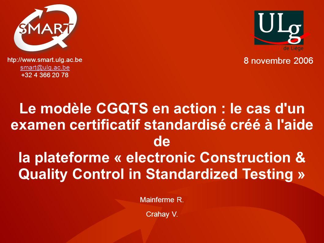 htp://www.smart.ulg.ac.be smart@ulg.ac.be +32 4 366 20 78 Le modèle CGQTS en action : le cas d'un examen certificatif standardisé créé à l'aide de la