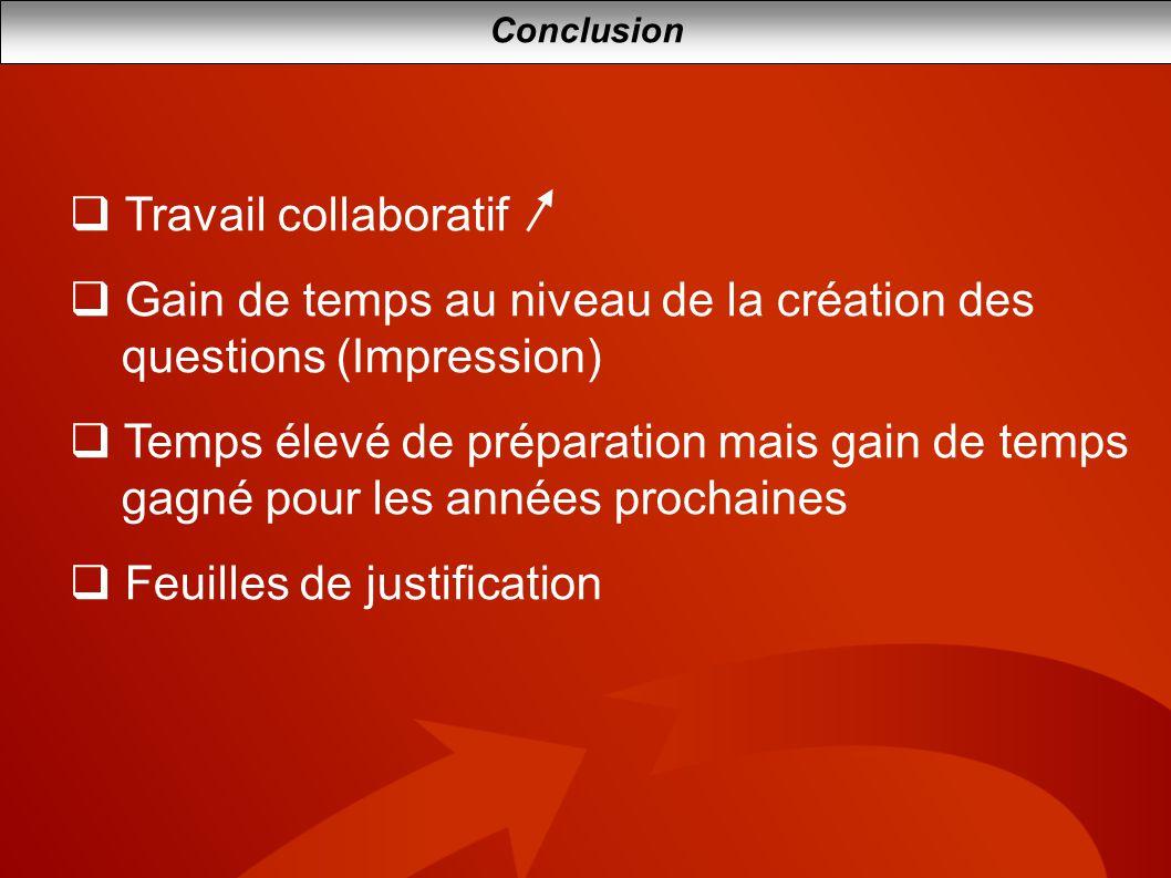 Conclusion Travail collaboratif Gain de temps au niveau de la création des questions (Impression) Temps élevé de préparation mais gain de temps gagné