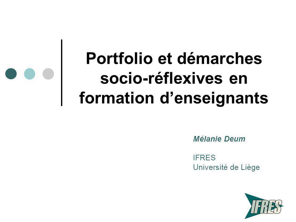 Portfolio et démarches socio-réflexives en formation denseignants Mélanie Deum IFRES Université de Liège