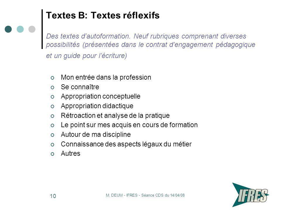 M. DEUM - IFRES - Séance CDS du 14/04/08 10 Textes B: Textes réflexifs Des textes dautoformation. Neuf rubriques comprenant diverses possibilités (pré