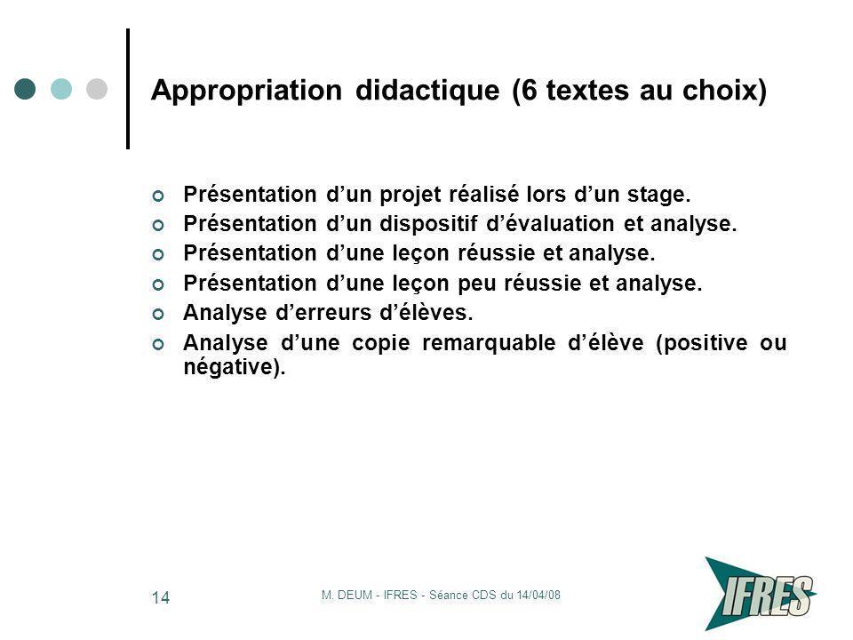 M. DEUM - IFRES - Séance CDS du 14/04/08 14 Appropriation didactique (6 textes au choix) Présentation dun projet réalisé lors dun stage. Présentation