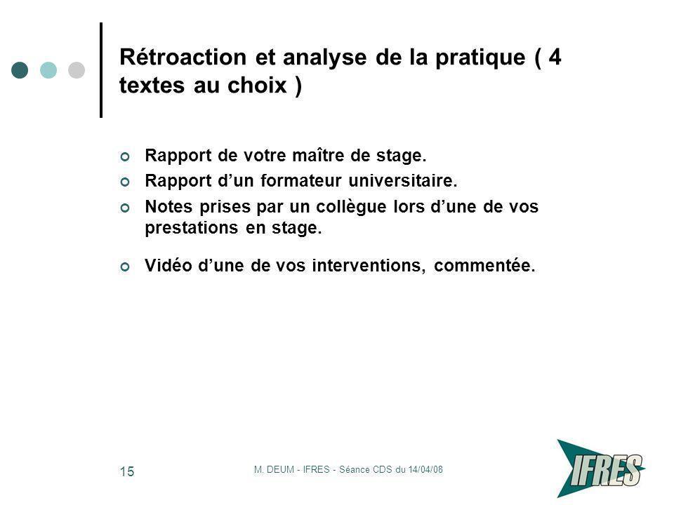 M. DEUM - IFRES - Séance CDS du 14/04/08 15 Rétroaction et analyse de la pratique ( 4 textes au choix ) Rapport de votre maître de stage. Rapport dun