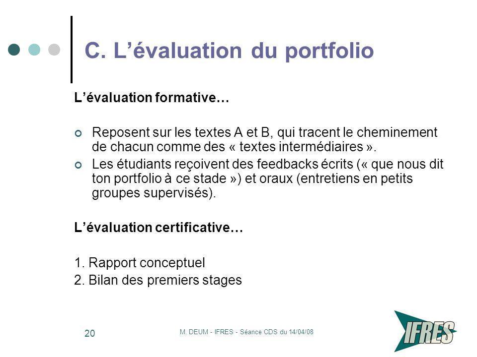M. DEUM - IFRES - Séance CDS du 14/04/08 20 C. Lévaluation du portfolio Lévaluation formative… Reposent sur les textes A et B, qui tracent le cheminem