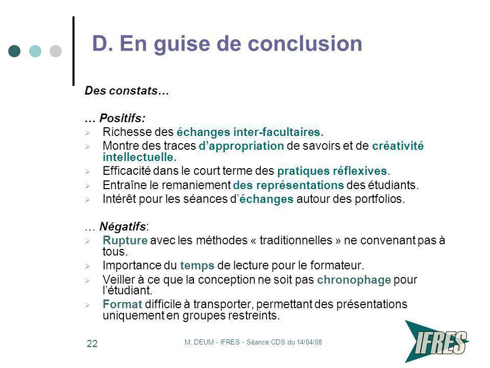 M. DEUM - IFRES - Séance CDS du 14/04/08 22 D. En guise de conclusion Des constats… … Positifs: Richesse des échanges inter-facultaires. Montre des tr
