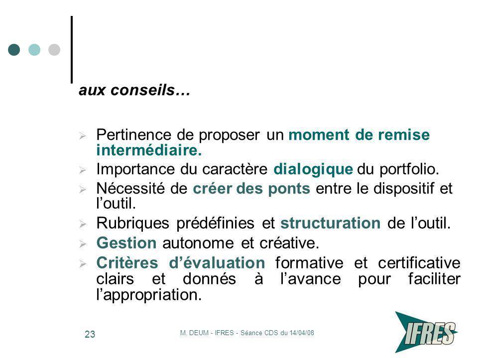 M. DEUM - IFRES - Séance CDS du 14/04/08 23 aux conseils… Pertinence de proposer un moment de remise intermédiaire. Importance du caractère dialogique