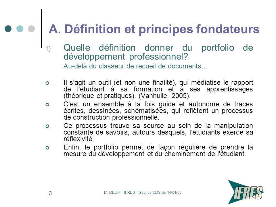 M. DEUM - IFRES - Séance CDS du 14/04/08 3 A. Définition et principes fondateurs 1) Quelle définition donner du portfolio de développement professionn