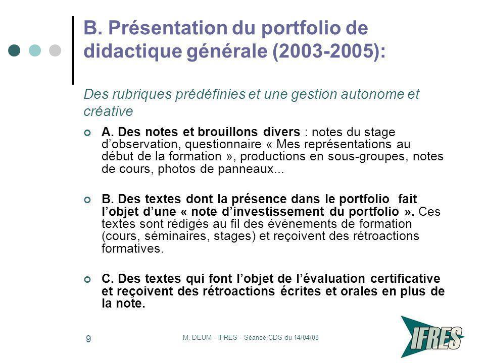 M. DEUM - IFRES - Séance CDS du 14/04/08 9 B. Présentation du portfolio de didactique générale (2003-2005): Des rubriques prédéfinies et une gestion a