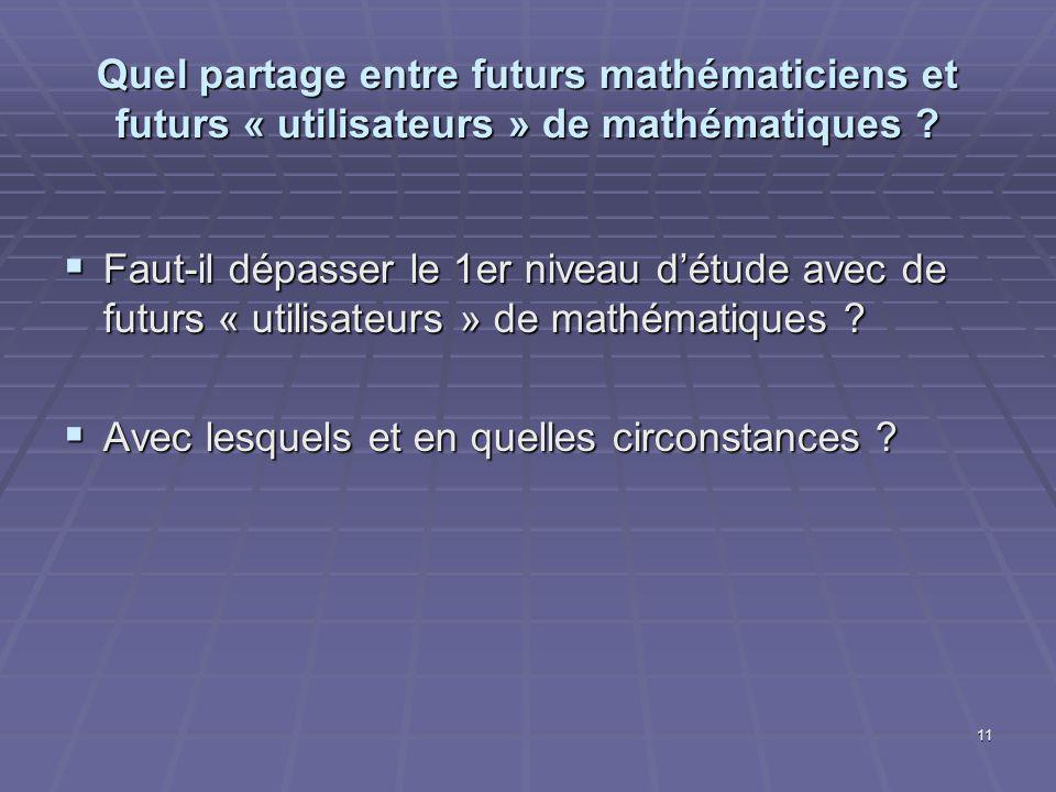 11 Quel partage entre futurs mathématiciens et futurs « utilisateurs » de mathématiques .