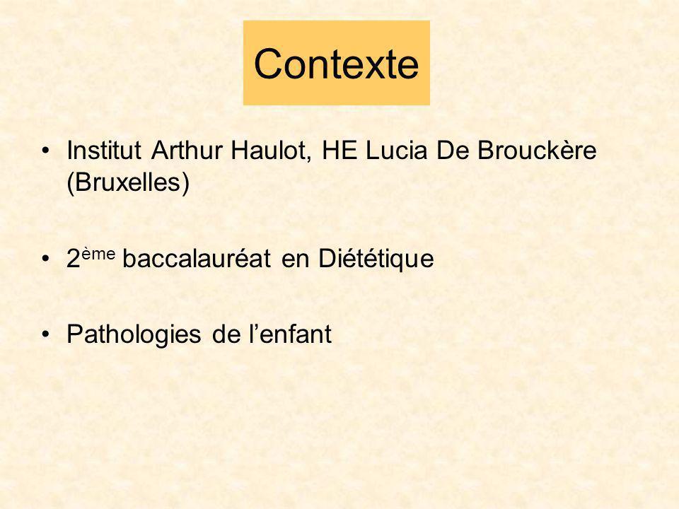 Contexte Institut Arthur Haulot, HE Lucia De Brouckère (Bruxelles) 2 ème baccalauréat en Diététique Pathologies de lenfant