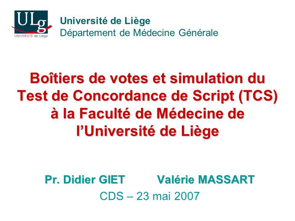 Boîtiers de votes et simulation du Test de Concordance de Script (TCS) à la Faculté de Médecine de lUniversité de Liège Pr. Didier GIET Valérie MASSAR