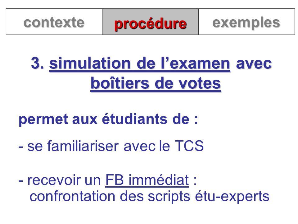 procédure 3. simulation de lexamen avec boîtiers de votes contexteexemples permet aux étudiants de : - se familiariser avec le TCS - recevoir un FB im