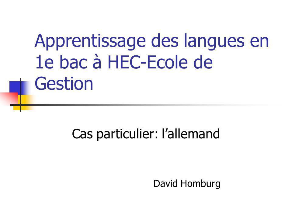 Apprentissage des langues en 1e bac à HEC-Ecole de Gestion Cas particulier: lallemand David Homburg