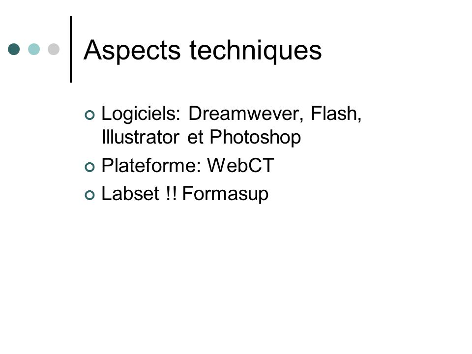 Aspects techniques Logiciels: Dreamwever, Flash, Illustrator et Photoshop Plateforme: WebCT Labset !.
