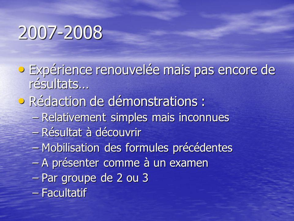 2007-2008 Expérience renouvelée mais pas encore de résultats… Expérience renouvelée mais pas encore de résultats… Rédaction de démonstrations : Rédact