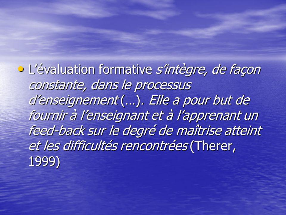 Lévaluation formative sintègre, de façon constante, dans le processus denseignement (…). Elle a pour but de fournir à lenseignant et à lapprenant un f