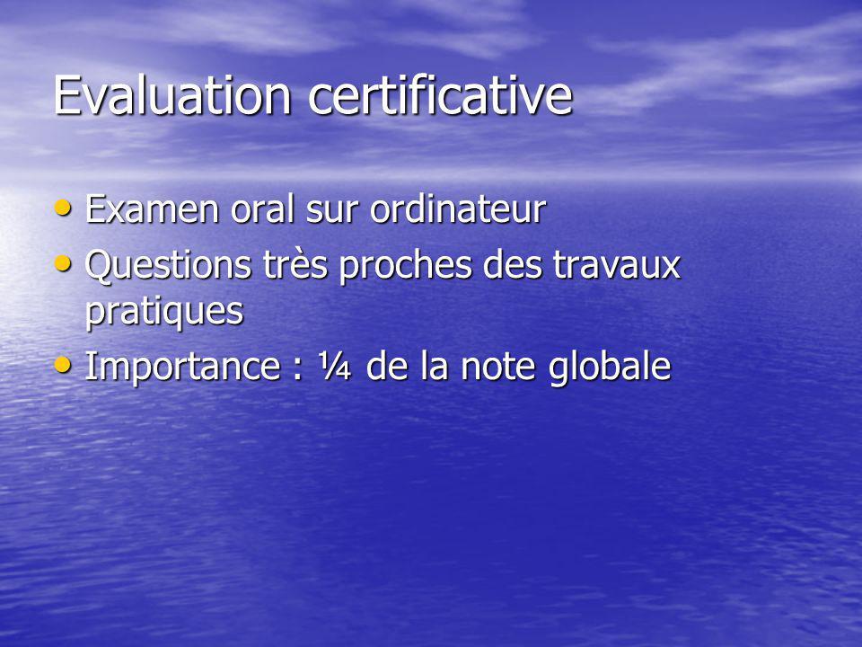 Evaluation certificative Examen oral sur ordinateur Examen oral sur ordinateur Questions très proches des travaux pratiques Questions très proches des