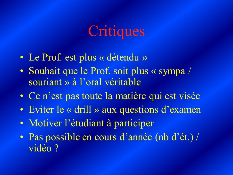 Critiques Le Prof. est plus « détendu » Souhait que le Prof.