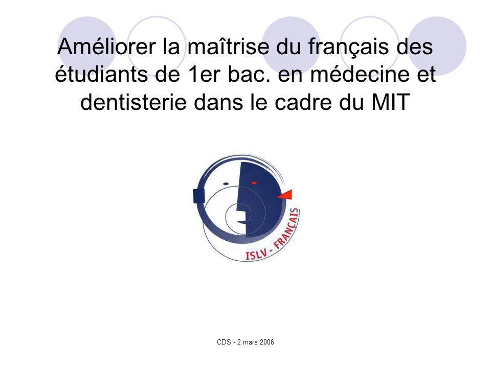 CDS - 2 mars 2006 Améliorer la maîtrise du français des étudiants de 1er bac.
