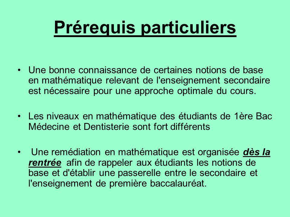 Prérequis particuliers Une bonne connaissance de certaines notions de base en mathématique relevant de l'enseignement secondaire est nécessaire pour u