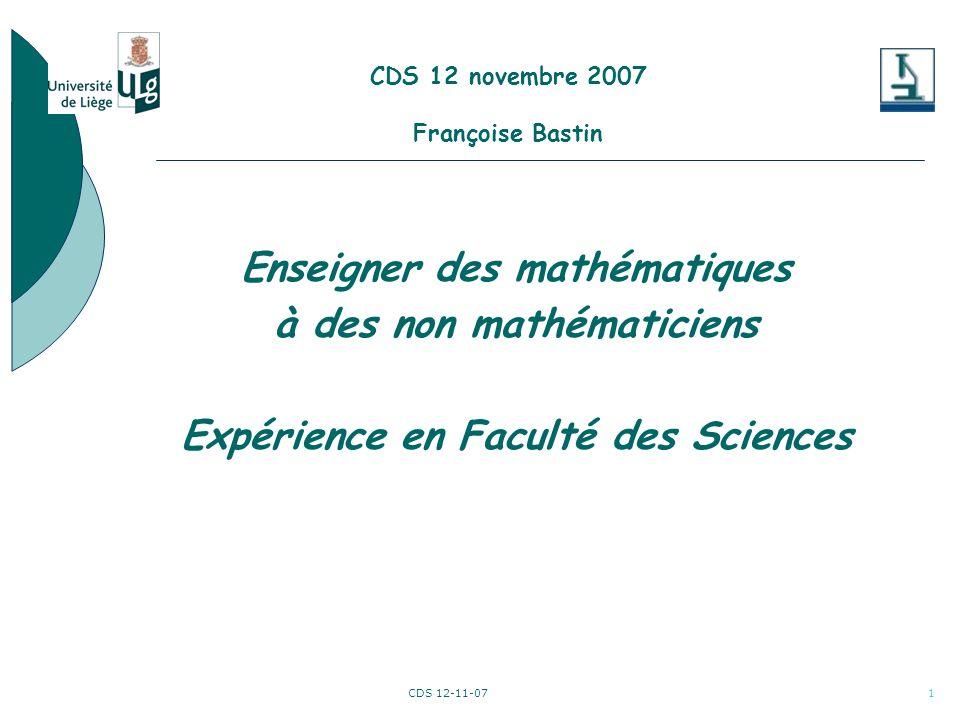 CDS 12-11-072 Maths en FS Le contexte Sections de biologie, chimie, géographie, géologie et aussi… Approximativement 320 étudiants Cours (amphi) et séances dexercices (groupes restreints)