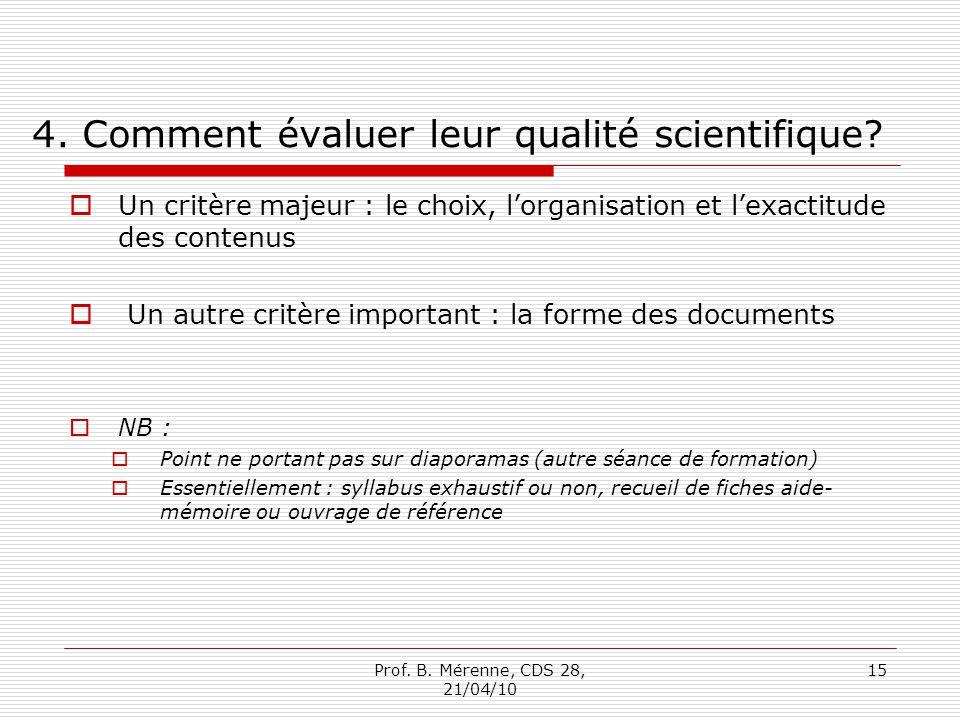 4. Comment évaluer leur qualité scientifique? Un critère majeur : le choix, lorganisation et lexactitude des contenus Un autre critère important : la
