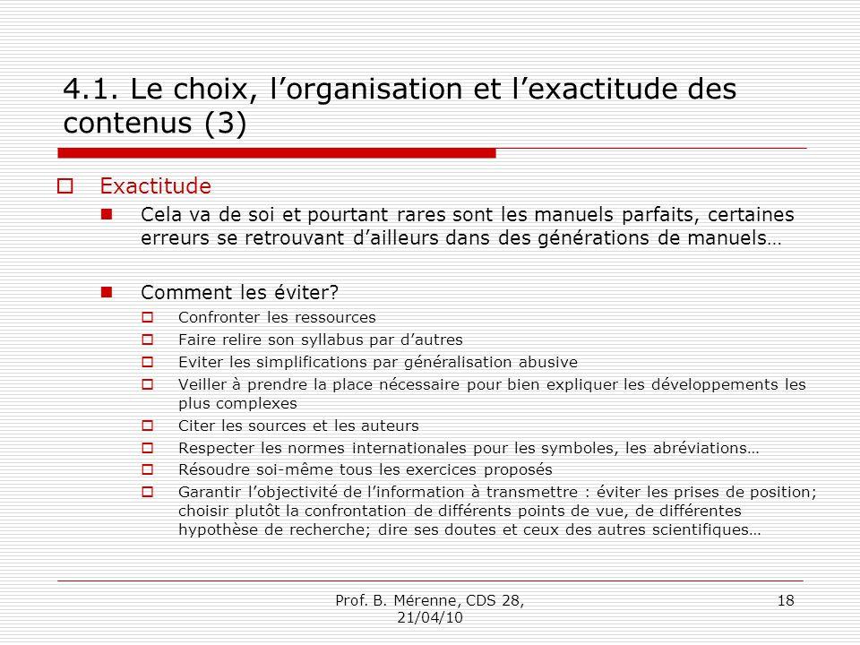 4.1. Le choix, lorganisation et lexactitude des contenus (3) Exactitude Cela va de soi et pourtant rares sont les manuels parfaits, certaines erreurs