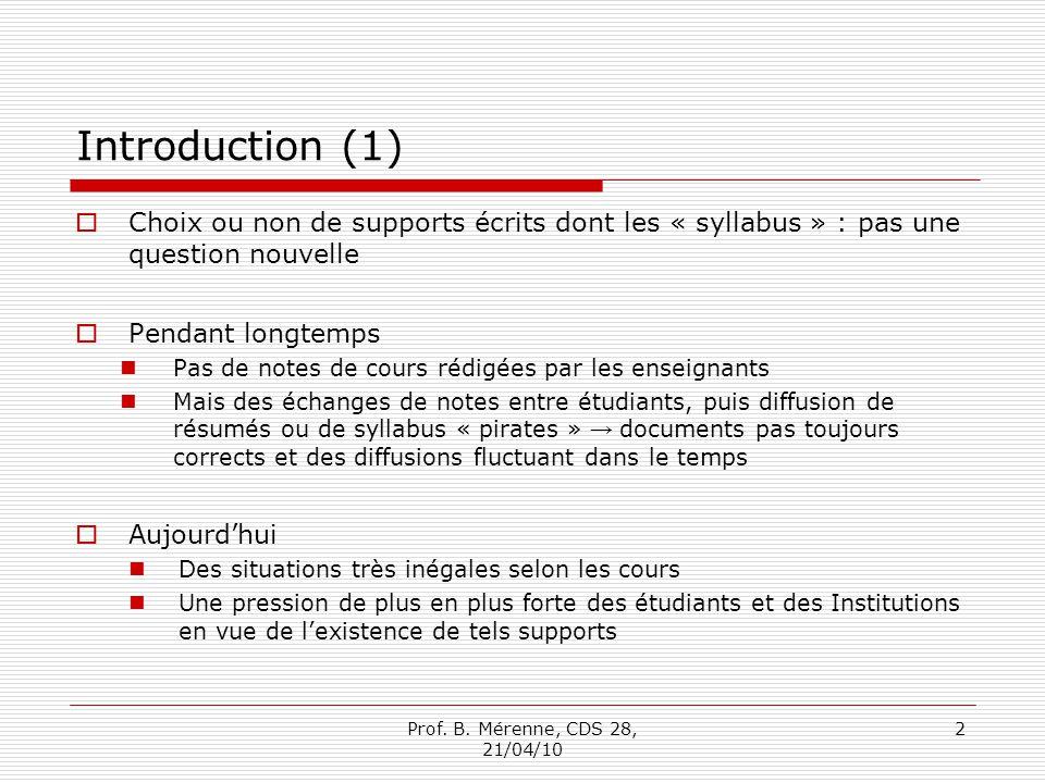 Introduction (1) Choix ou non de supports écrits dont les « syllabus » : pas une question nouvelle Pendant longtemps Pas de notes de cours rédigées pa