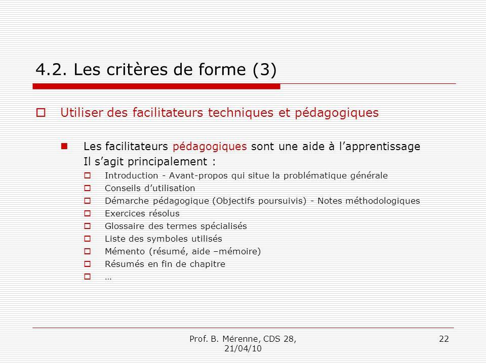 4.2. Les critères de forme (3) Utiliser des facilitateurs techniques et pédagogiques Les facilitateurs pédagogiques sont une aide à lapprentissage Il