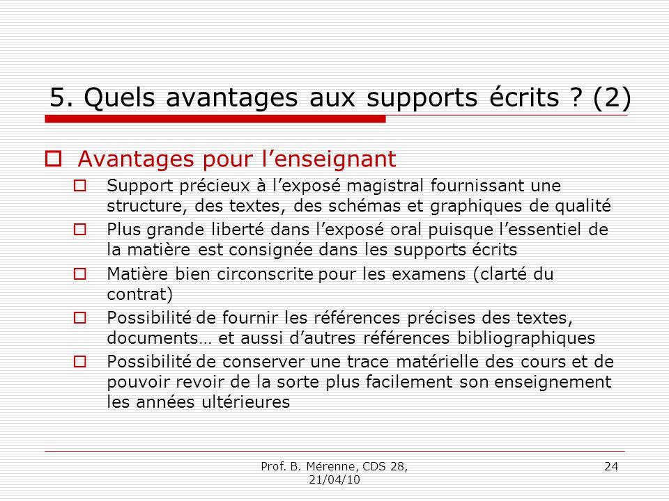 5. Quels avantages aux supports écrits ? (2) Avantages pour lenseignant Support précieux à lexposé magistral fournissant une structure, des textes, de