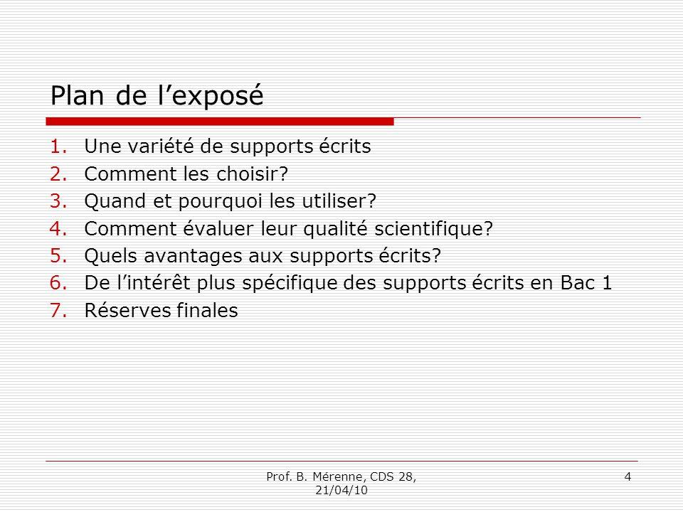 Plan de lexposé 1.Une variété de supports écrits 2.Comment les choisir? 3.Quand et pourquoi les utiliser? 4.Comment évaluer leur qualité scientifique?