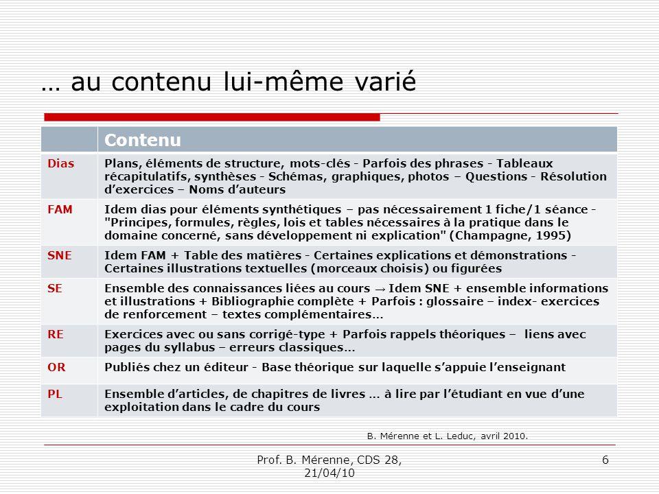… au contenu lui-même varié Contenu DiasPlans, éléments de structure, mots-clés - Parfois des phrases - Tableaux récapitulatifs, synthèses - Schémas,