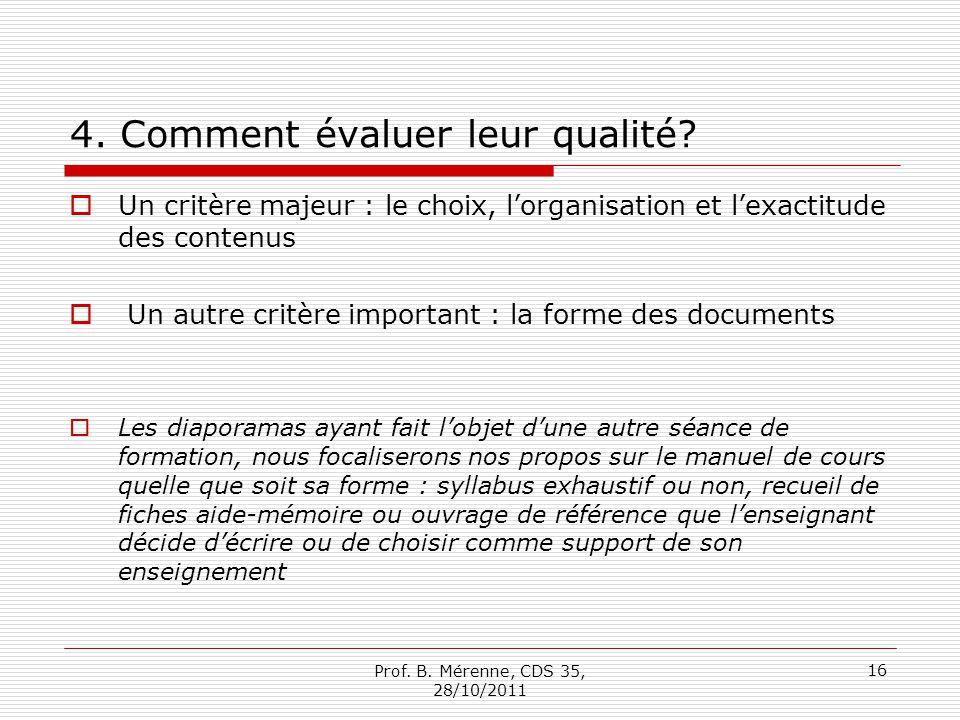 4. Comment évaluer leur qualité? Un critère majeur : le choix, lorganisation et lexactitude des contenus Un autre critère important : la forme des doc