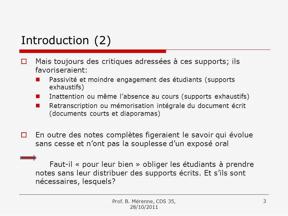 Introduction (2) Mais toujours des critiques adressées à ces supports; ils favoriseraient: Passivité et moindre engagement des étudiants (supports exh