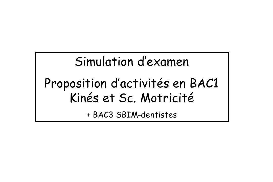 Simulation dexamen Proposition dactivités en BAC1 Kinés et Sc. Motricité + BAC3 SBIM-dentistes