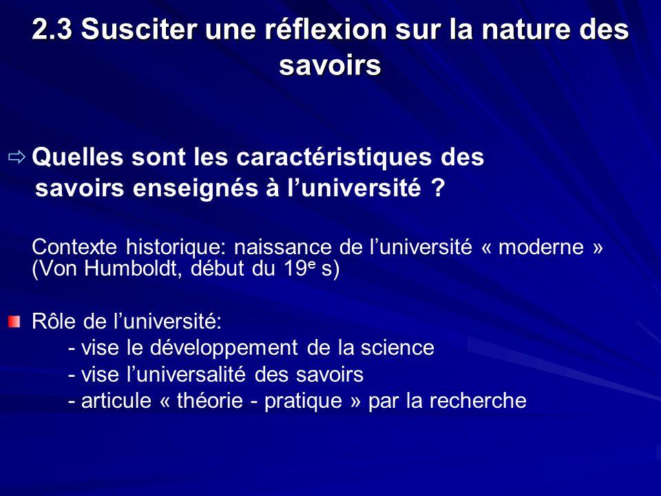 2.3 Susciter une réflexion sur la nature des savoirs Quelles sont les caractéristiques des savoirs enseignés à luniversité ? Contexte historique: nais