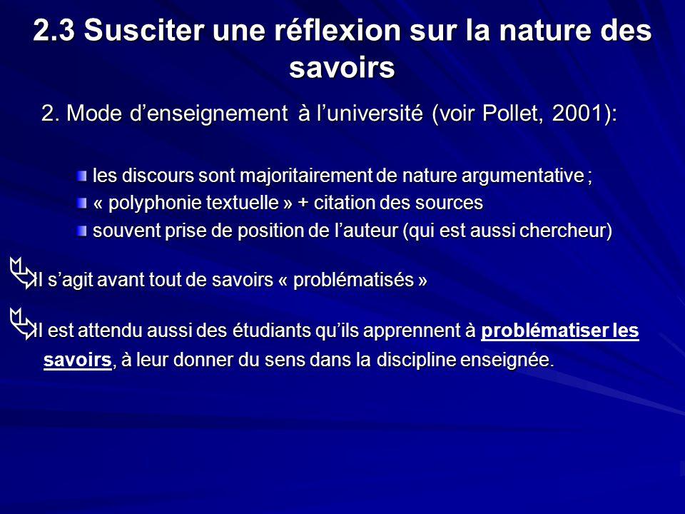 2.3 Susciter une réflexion sur la nature des savoirs 2. Mode denseignement à luniversité (voir Pollet, 2001): les discours sont majoritairement de nat