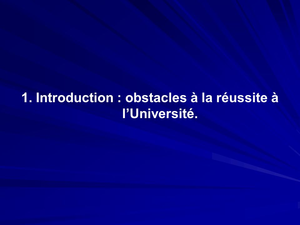 1. Introduction : obstacles à la réussite à lUniversité.