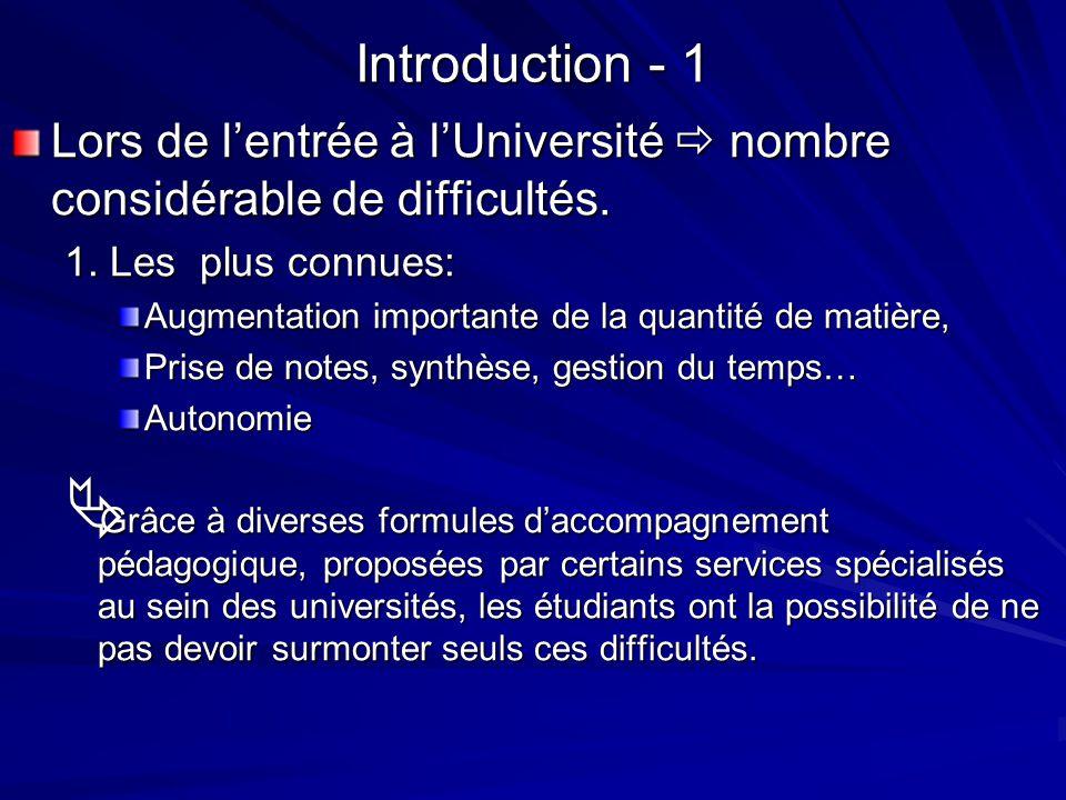 Introduction - 1 Lors de lentrée à lUniversité nombre considérable de difficultés. 1. Les plus connues: Augmentation importante de la quantité de mati