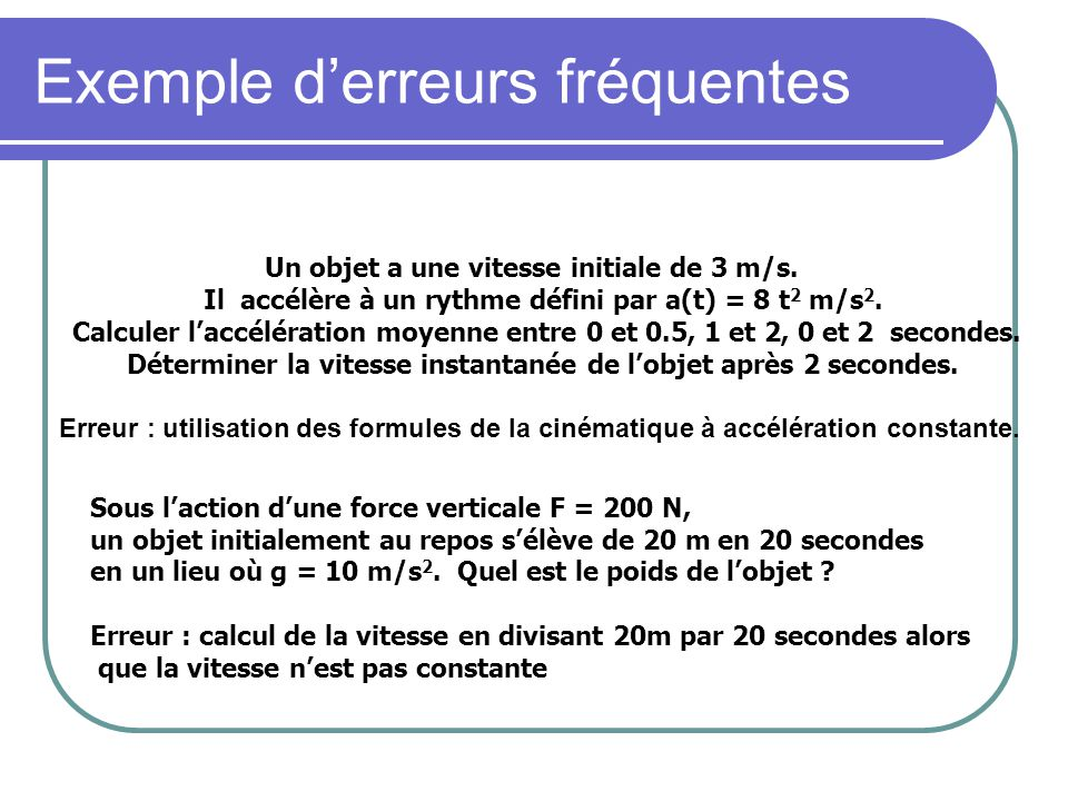 Sous laction dune force verticale F = 200 N, un objet initialement au repos sélève de 20 m en 20 secondes en un lieu où g = 10 m/s 2.