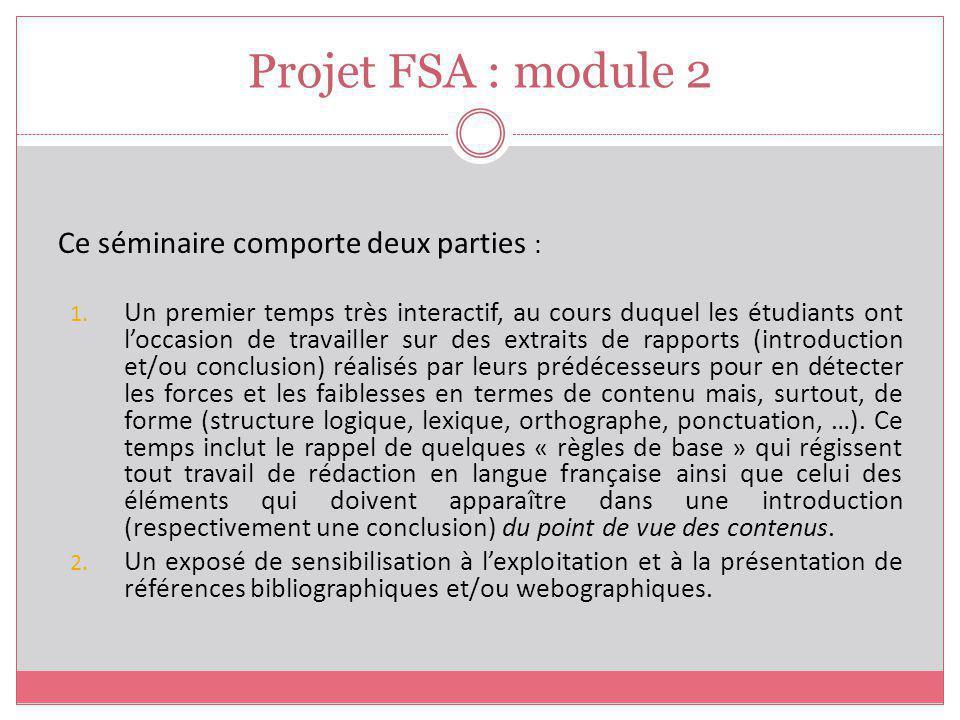 Projet FSA : module 2 Ce séminaire comporte deux parties : 1. Un premier temps très interactif, au cours duquel les étudiants ont loccasion de travail