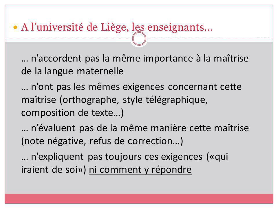 A luniversité de Liège, les enseignants… … naccordent pas la même importance à la maîtrise de la langue maternelle … nont pas les mêmes exigences conc
