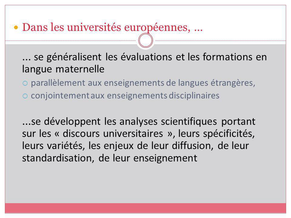 Dans les universités européennes, … … se généralisent les évaluations et les formations en langue maternelle parallèlement aux enseignements de langues étrangères, conjointement aux enseignements disciplinaires … se développent les analyses scientifiques portant sur les « discours universitaires », leurs spécificités, leurs variétés, les enjeux de leur diffusion, de leur standardisation, de leur enseignement
