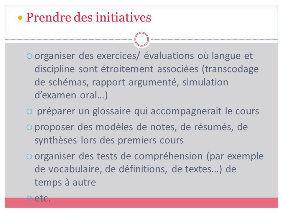 Prendre des initiatives organiser des exercices/ évaluations où langue et discipline sont étroitement associées (transcodage de schémas, rapport argum