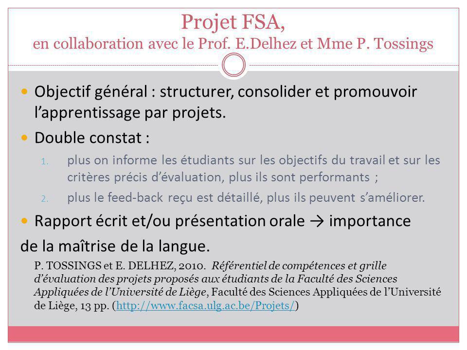 Projet FSA, en collaboration avec le Prof. E.Delhez et Mme P. Tossings Objectif général : structurer, consolider et promouvoir lapprentissage par proj