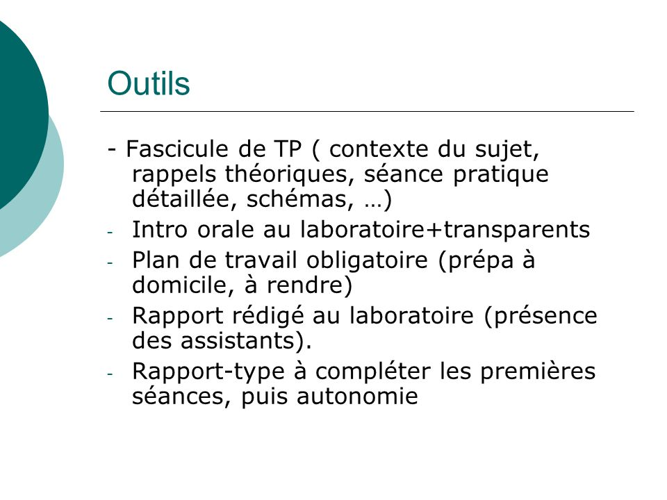 Outils - Fascicule de TP ( contexte du sujet, rappels théoriques, séance pratique détaillée, schémas, …) - Intro orale au laboratoire+transparents - P