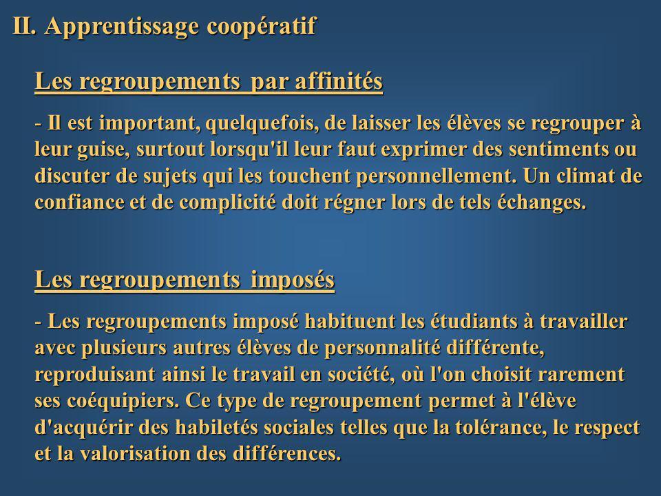 II. Apprentissage coopératif Les regroupements imposés - Les regroupements imposé habituent les étudiants à travailler avec plusieurs autres élèves de